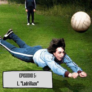 """Episodio 5: L. """"Ladrillazo"""""""
