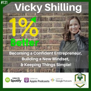 Vicky Shilling – Becoming a Confident Entrepreneur, Building a New Mindset, & Keeping Things Simple! - EP131