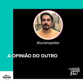 A OPINIÃO DO OUTRO - LUCIANO POTTER