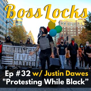 #32 Protesting While Black w/ Justin Dawes