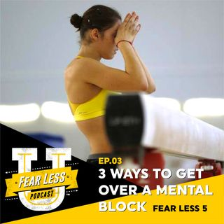 Fear Less University - Ep3: 3 Ways to Get Over A Mental Block - A Fear Less 5 with Coach Lain