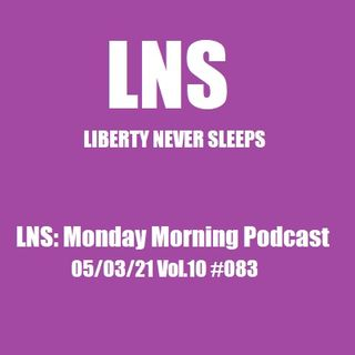 LNS: Monday Morning Podcast 05/03/21 Vol.10 #083