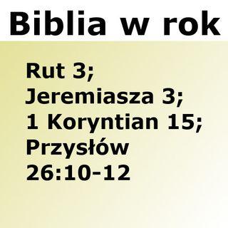245 - Rut 3, Jeremiasza 3, 1 Koryntian 15, Przysłów 26:10-12