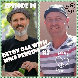 "Episode 84 ""Detox Q&A With Mike Perrine #2"""