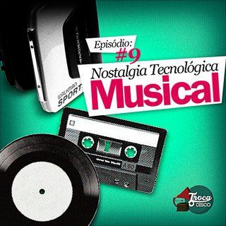 Troca o Disco #09: Nostalgia Tecnológica Musical