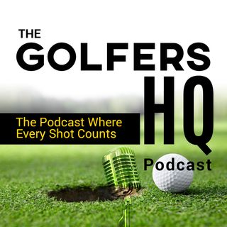 The Golfers HQ Podcast