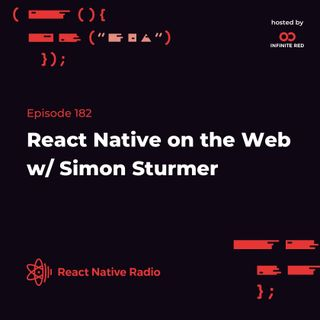 RNR 182 - React Native on the Web with Simon Sturmer