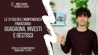 Le 3 Fasi dell'Indipedenza Finanziaria - Guadagna, Investi e Gestisci