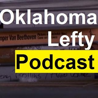 Oklahoma Lefty Podcast # 20