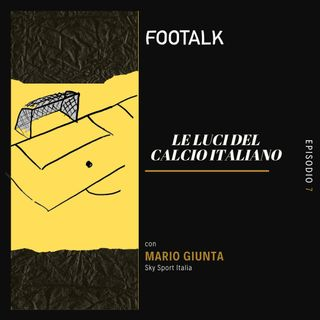 Ep. 7 - Le luci del calcio italiano con MARIO GIUNTA (SKY SPORT) by Footalk