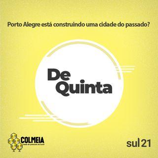 De Quinta ep.36: Porto Alegre está construindo uma cidade do passado?