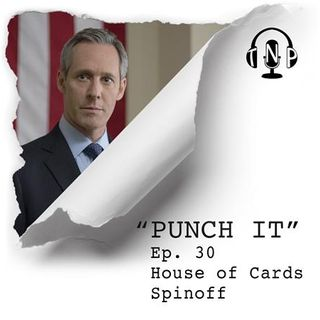 Punch It 30 - House of Cards Spinoff