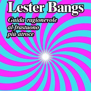 Puntata 0 - Lester Bangs (...il Rock è ancora un ricettacolo di  anime primitive e spontanee?)