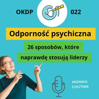 OKDP 022 Odporność psychiczna. 26 sposobów, które naprawdę stosują liderzy