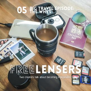 05: Big Travel Episode – The Whys