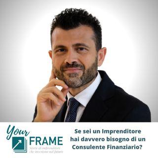 Your Frame | Puntata n. 2 | Se sei un Imprenditore hai davvero bisogno di un consulente finanziario?