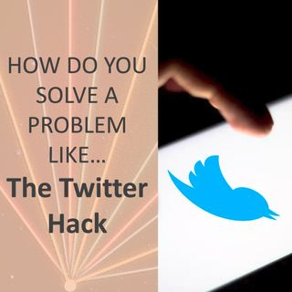 How do you solve a problem like... The Twitter Hack