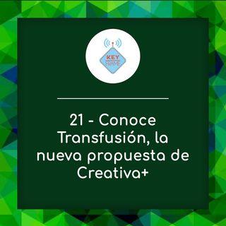 21 - Conoce Transfusión, la nueva propuesta de Creativa +