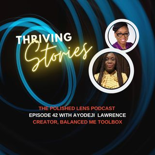 42: Thriving Stories With Ayodeji Lawrence (Balanced ME Toolbox)