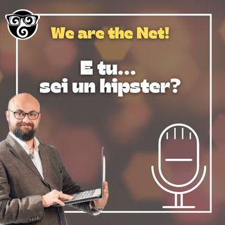 E tu... sei un hipster?
