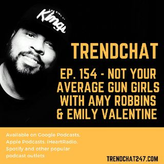 Ep. 154 - Not Your Average Gun Girls with Amy Robbins and Emily Valentine