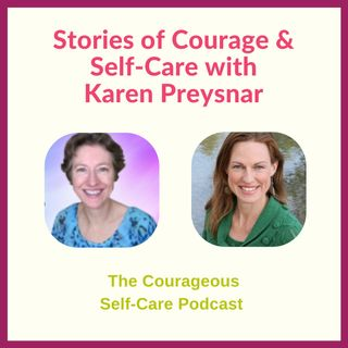 Stories of Courage & Self-Care with Karen Preysnar