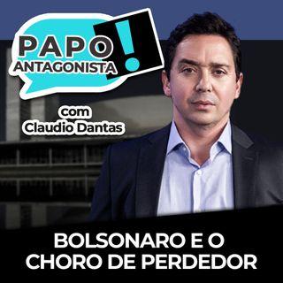 Bolsonaro e o choro de perdedor - Papo Antagonista com Claudio Dantas e Mario Sabino