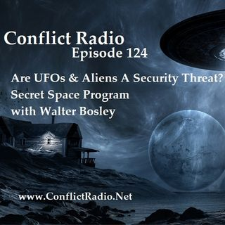 Episode 124  Are UFOs A Security Threat Secret Space Program with Walter Bosley