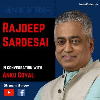 Rajdeep Sardesai Talks On Indian Media & His Journey   EP -7   Mask Media  On IndiaPodcasts   With Anku Goyal