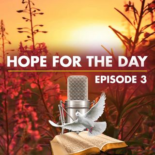 Hope for the Day (Psalm 18:2) Ep 3
