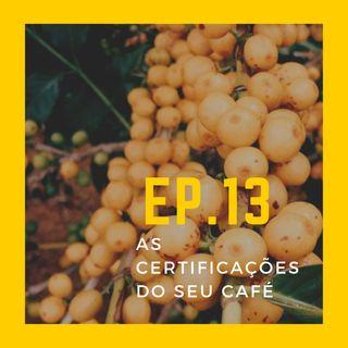 EP.13 - E os tais certificados na embalagem do café?