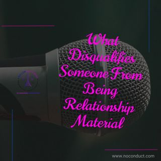 What Disqualifies Someone From Being Relationship Material?