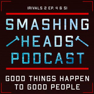 Good Things Happen To Good People (Rivals 2 Ep. 4 & 5)
