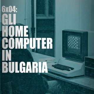 AI 6x04: GLI HOME COMPUTER IN BULGARIA