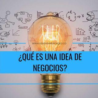 EP 10 Qué es una idea de negocios