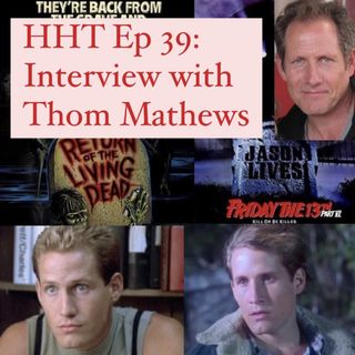 "Ep 39: Interview w/Thom Mathews from ""F13 Pt 6"" & ""The Return of the Living Dead"""