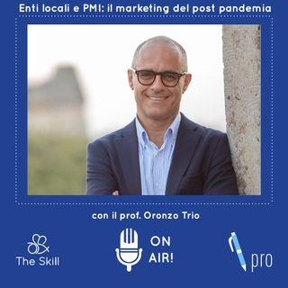 Skill Pro - Il marketing degli enti locali e la ridefinizione delle piccole e medie imprese, con Oronzo Trio, docente di marketing turistico