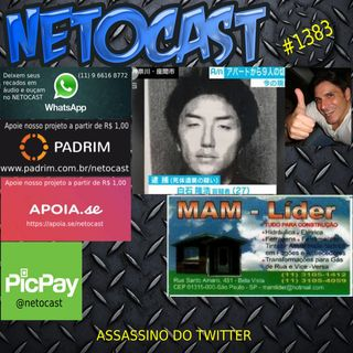 NETOCAST 1383 DE 17/12/2020 - Assassino do Twitter