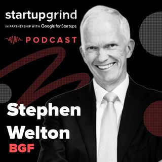 Barrister to Entrepreneur, the American Attitude - Stephen Welton - Founder CEO BGF x Chris Joannou - CEO Startup Grind Australia