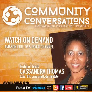 Community Conversation TV with Cassandra Thomas of Lena and Lyle Institute