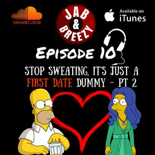 Episode 10 - PT 2 - Stop Sweating, It's Just A First Date