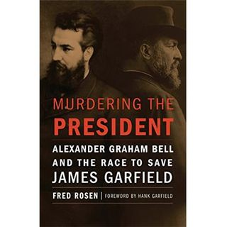 MURDERING THE PRESIDENT-Fred Rosen and Hank Garfield