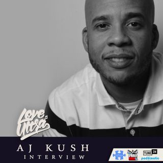Love Ultra Radio AJ Kush Interview