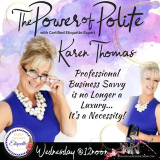 The Power of Polite with Certified Etiquette Expert Karen Thomas