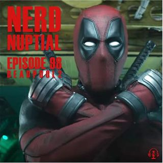Episode 098 - Deadpool 2
