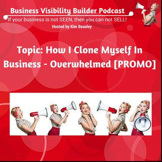 [PROMO] How I Cloned Myself In Business - Overwhelmed