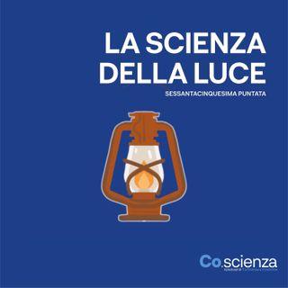 La scienza della Luce (Sessantacinquesima Puntata)