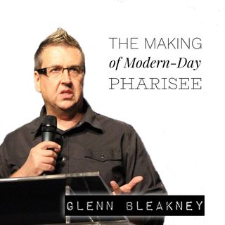 The Making of a Modern Day Pharisee