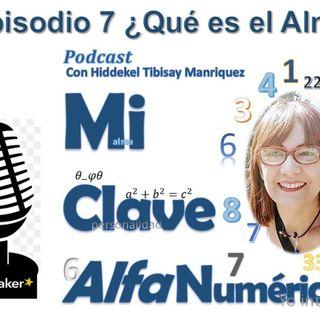 MIClaveAlfanumerica #Episodio 7 ¿Qué es el Alma?
