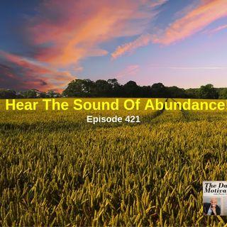 I Hear The Sound Of Abundance! Episode #421